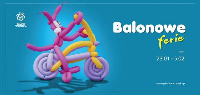 Artykuł: Balonowe ferie w Galerii Warmińskiej