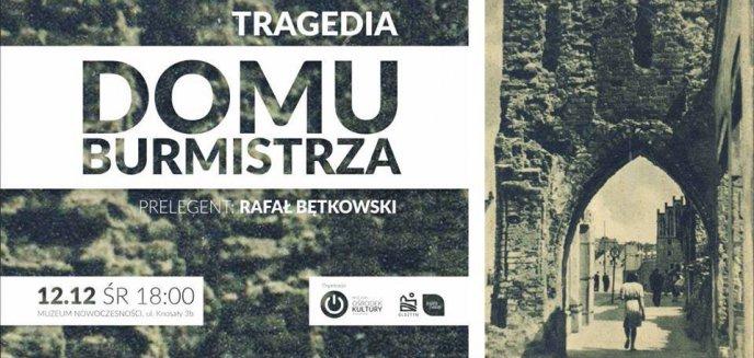 Artykuł: Tragedia olsztyńskiego ''Domu Burmistrza''